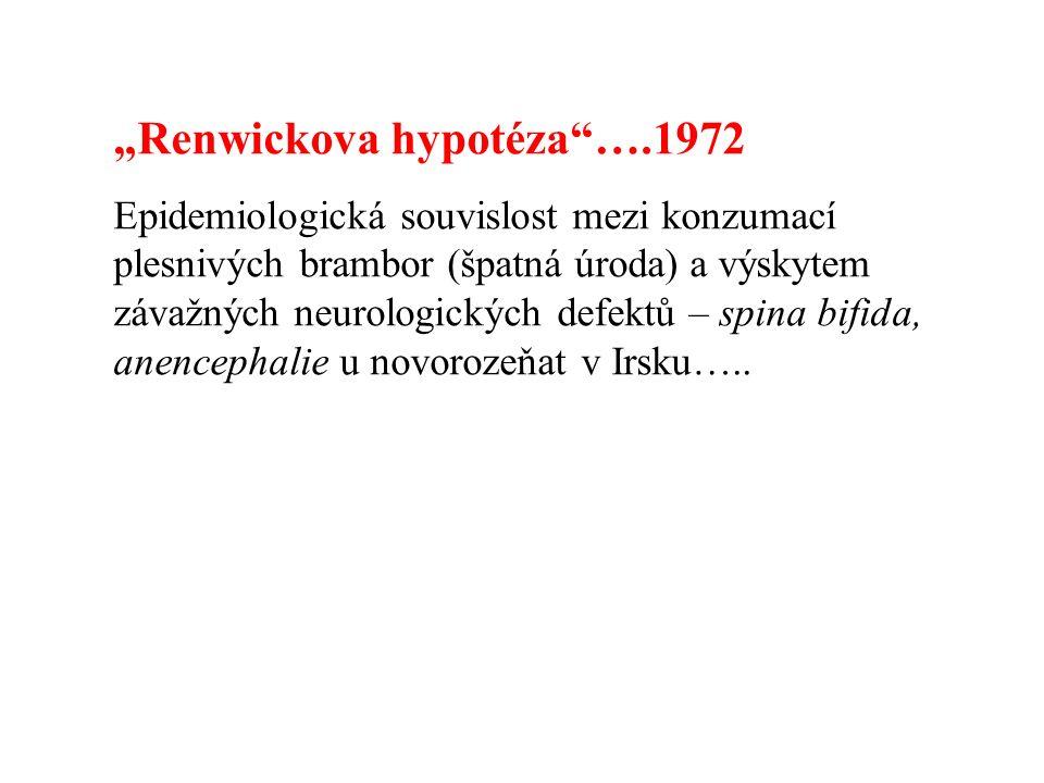 """""""Renwickova hypotéza ….1972 Epidemiologická souvislost mezi konzumací plesnivých brambor (špatná úroda) a výskytem závažných neurologických defektů – spina bifida, anencephalie u novorozeňat v Irsku….."""