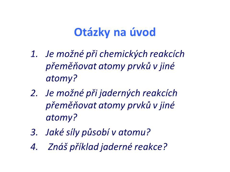 Jaderné reakce dochází k nim při srážkách atomových jader letících proti sobě velkou rychlostí při nich se jedno jádro může měnit v jiné  možná vzájemná přeměna prvků elektrický náboj i počet nukleonů je stejný před reakcí i po reakci