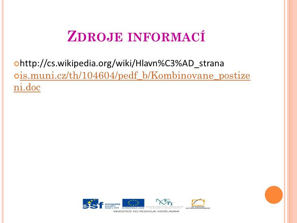 Z DROJE INFORMACÍ http://cs.wikipedia.org/wiki/Hlavn%C3%AD_strana is.muni.cz/th/104604/pedf_b/Kombinovane_postize ni.doc