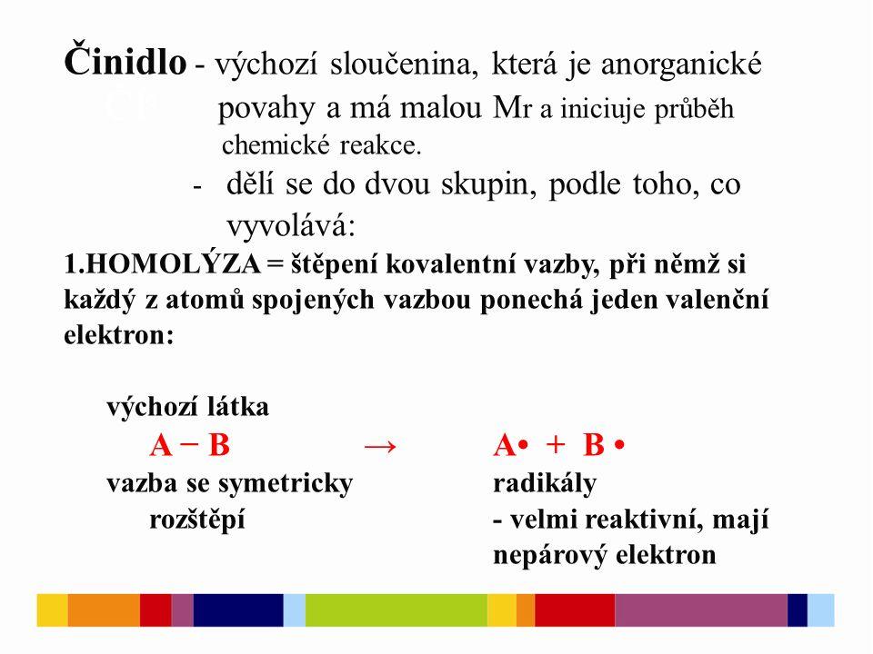 Homolytická činidla – skládají se z radikálů, tj.částic schopných existence omezeně krátkou dobu.