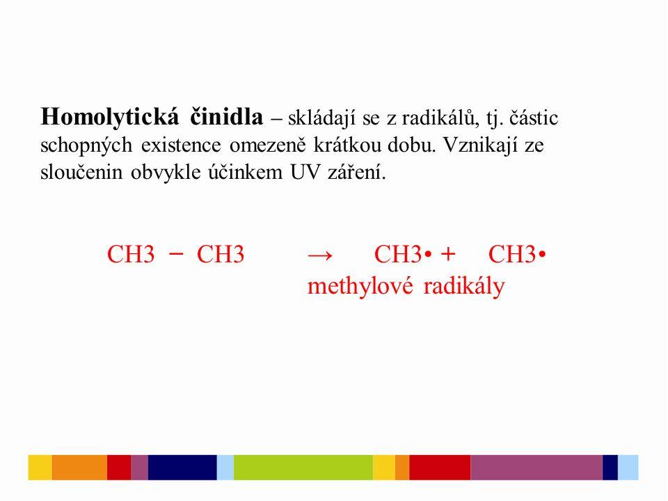 Homolytická činidla – skládají se z radikálů, tj. částic schopných existence omezeně krátkou dobu.
