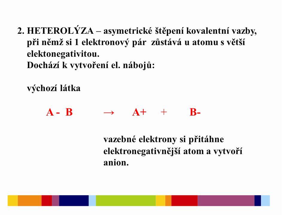 Heterolytická činidla – skládají se z iontů, nebo neutrálních molekul.