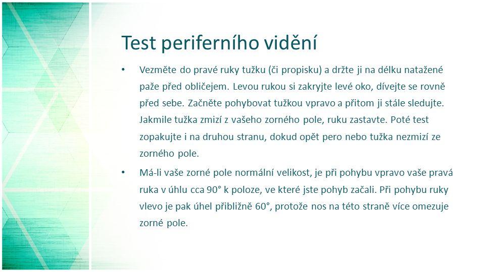 Test periferního vidění Vezměte do pravé ruky tužku (či propisku) a držte ji na délku natažené paže před obličejem.