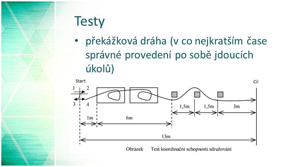 Testy překážková dráha (v co nejkratším čase správné provedení po sobě jdoucích úkolů)