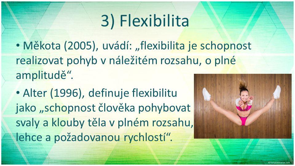 """3) Flexibilita Měkota (2005), uvádí: """"flexibilita je schopnost realizovat pohyb v náležitém rozsahu, o plné amplitudě ."""