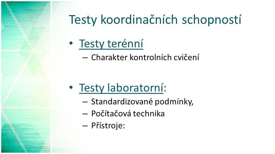 Testy koordinačních schopností Testy terénní – Charakter kontrolních cvičení Testy laboratorní: – Standardizované podmínky, – Počítačová technika – Přístroje: