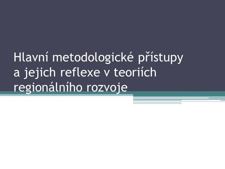Hlavní metodologické přístupy a jejich reflexe v teoriích regionálního rozvoje