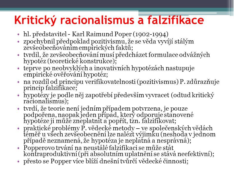 Kritický racionalismus a falzifikace hl. představitel - Karl Raimund Poper (1902-1994) zpochybnil předpoklad pozitivismu, že se věda vyvíjí stálým zev