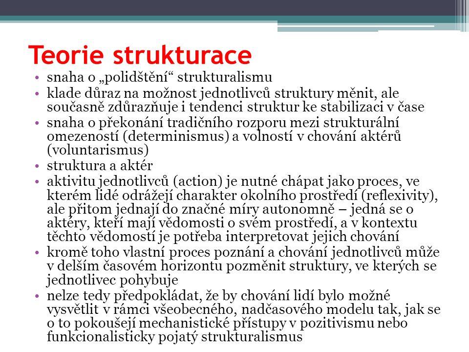 """Teorie strukturace snaha o """"polidštění"""" strukturalismu klade důraz na možnost jednotlivců struktury měnit, ale současně zdůrazňuje i tendenci struktur"""