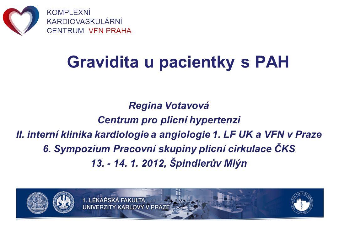 Gravidita u pacientky s PAH Regina Votavová Centrum pro plicní hypertenzi II. interní klinika kardiologie a angiologie 1. LF UK a VFN v Praze 6. Sympo