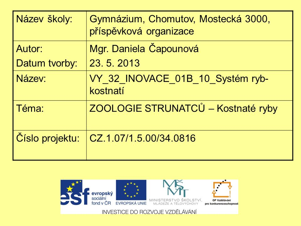 Název školy:Gymnázium, Chomutov, Mostecká 3000, příspěvková organizace Autor: Datum tvorby: Mgr.