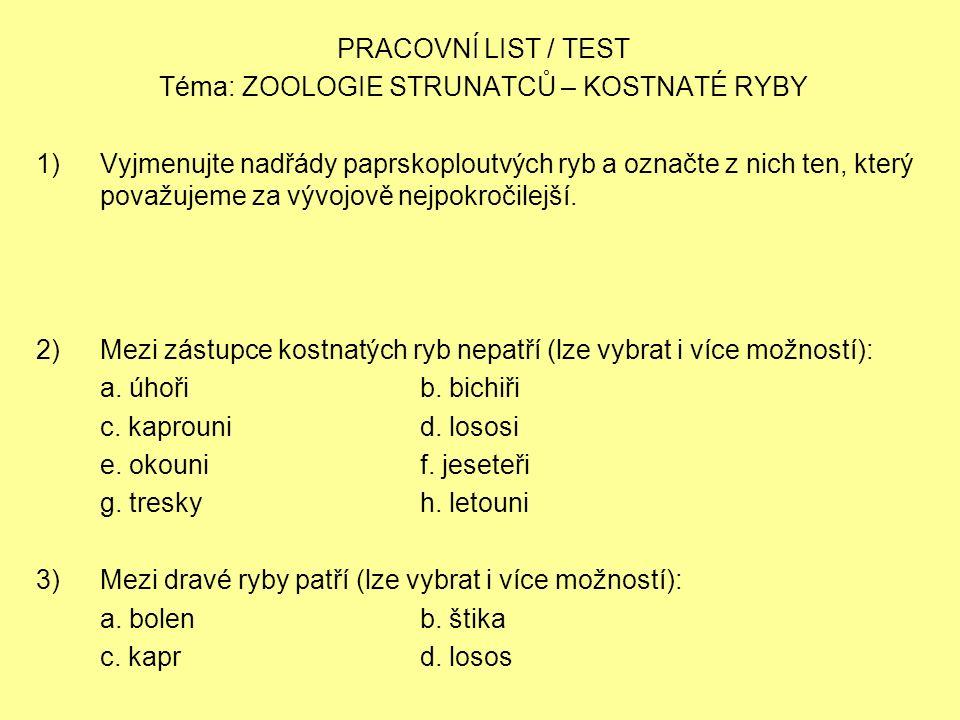 PRACOVNÍ LIST / TEST Téma: ZOOLOGIE STRUNATCŮ – KOSTNATÉ RYBY 1)Vyjmenujte nadřády paprskoploutvých ryb a označte z nich ten, který považujeme za vývojově nejpokročilejší.