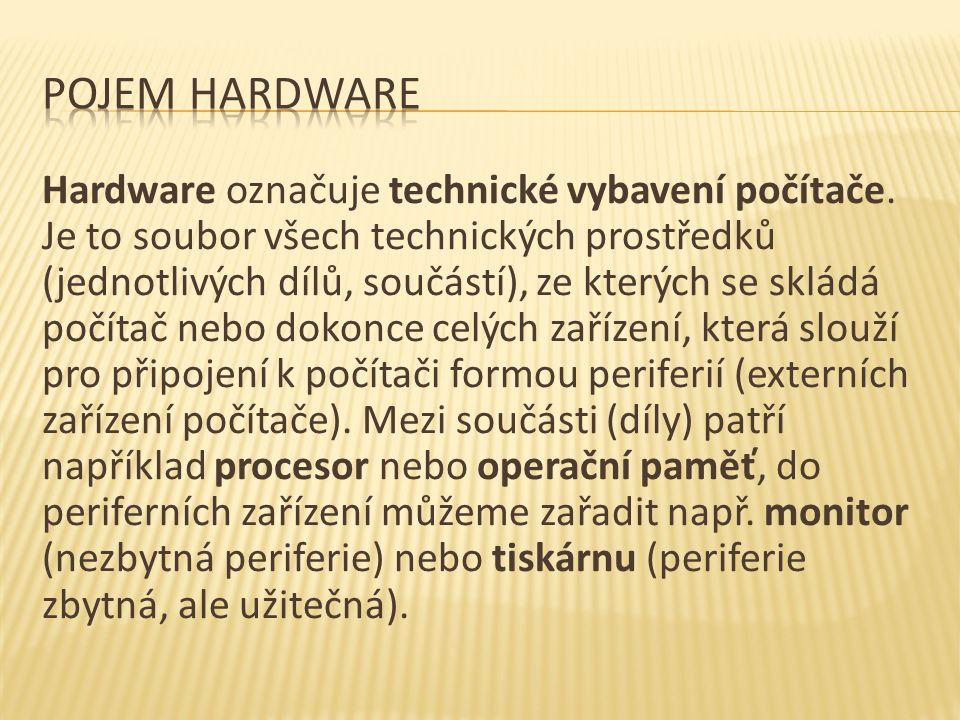 Hardware označuje technické vybavení počítače.