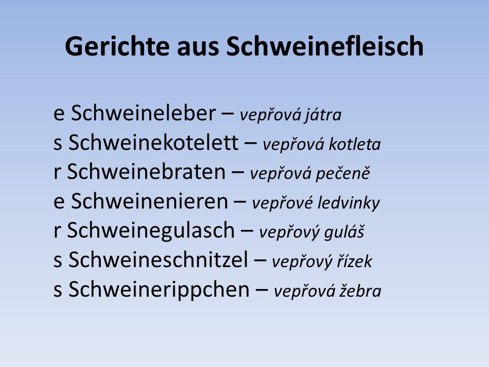 Přiřaďte k číslům správné názvy r Schweinekopf (vepřová hlava) e Schweinekeule (vepřová kýta) r Schweinekamm (vepřová krkovička) r Schweinebauch (vepřový bok) s Eisbein (vepřové kolínko) e Schweineschulter (vepřová plec) e Schweinslende (vepřová panenská) r Schweinebraten (vepřová pečeně)