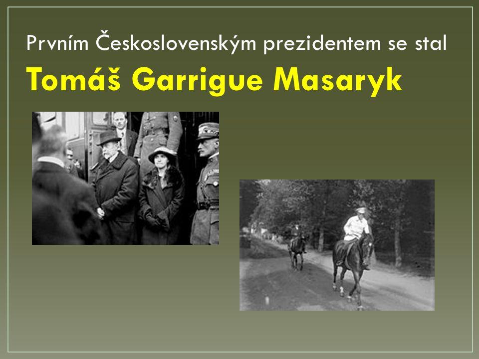 Prvním Československým prezidentem se stal Tomáš Garrigue Masaryk