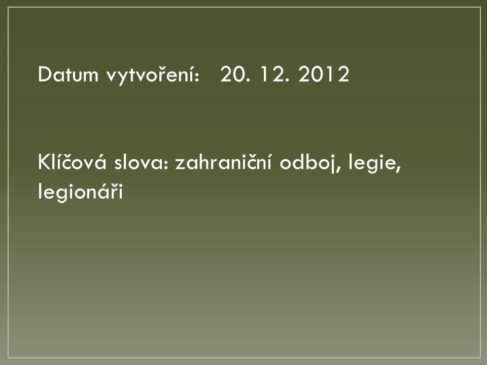 Datum vytvoření: 20. 12. 2012 Klíčová slova: zahraniční odboj, legie, legionáři