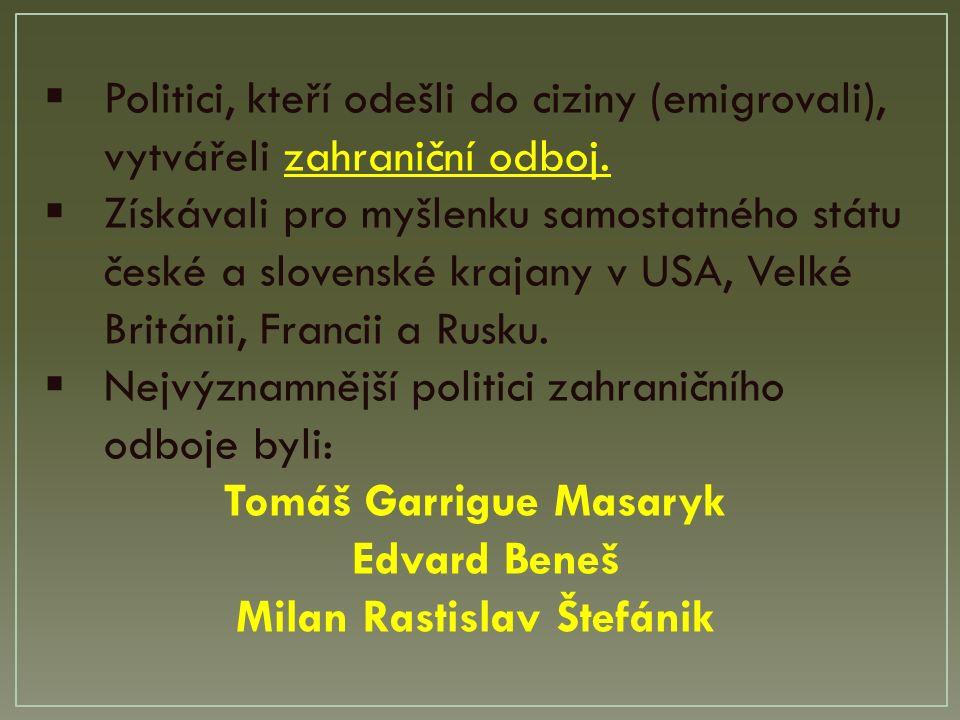  Politici, kteří odešli do ciziny (emigrovali), vytvářeli zahraniční odboj.