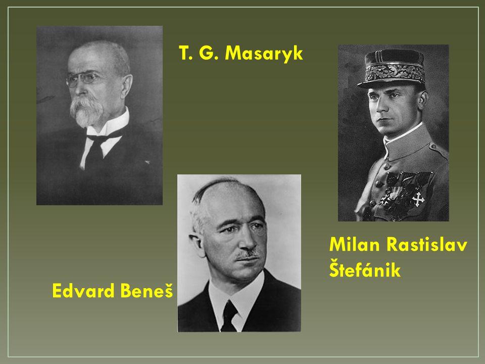 T. G. Masaryk Edvard Beneš Milan Rastislav Štefánik