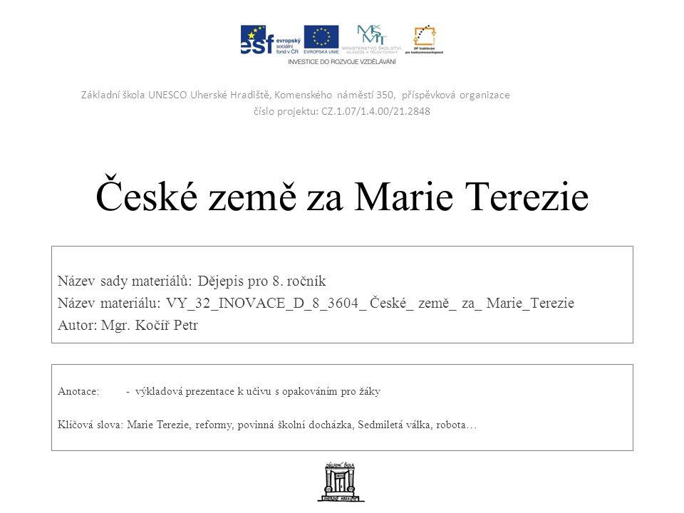 České země za Marie Terezie Název sady materiálů: Dějepis pro 8.