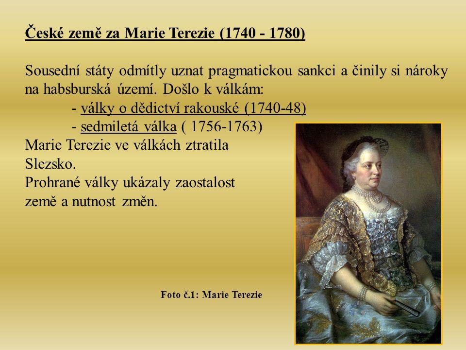 České země za Marie Terezie (1740 - 1780) Sousední státy odmítly uznat pragmatickou sankci a činily si nároky na habsburská území.
