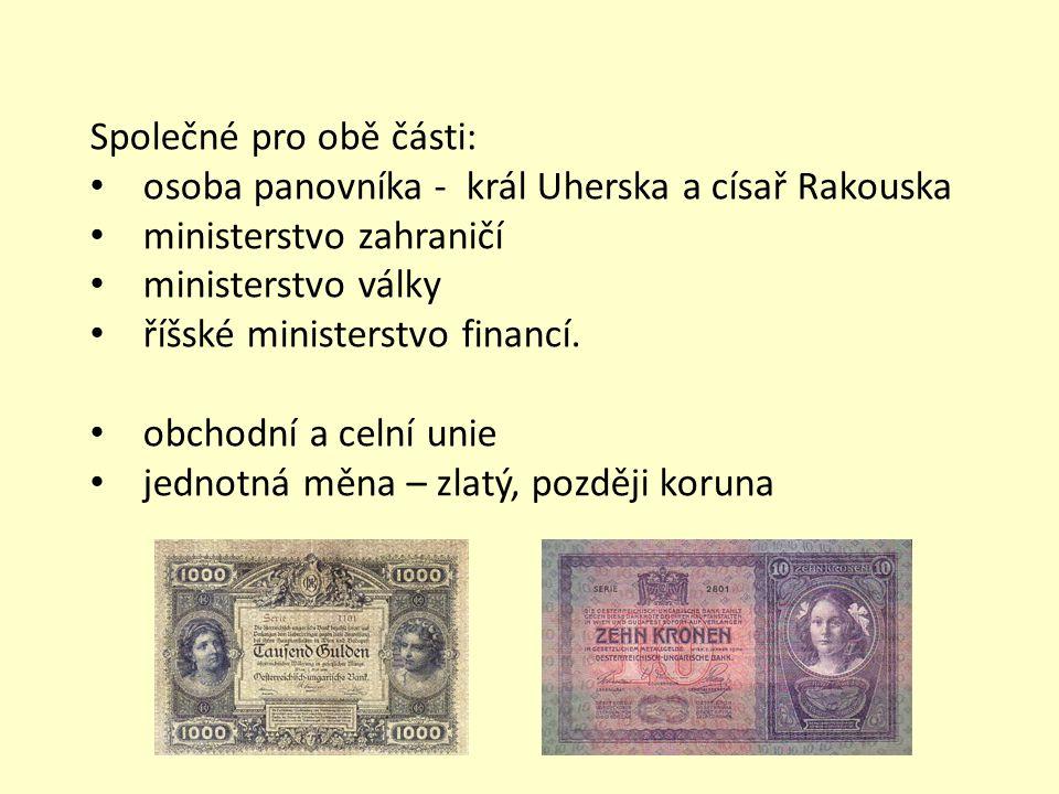 Společné pro obě části: osoba panovníka - král Uherska a císař Rakouska ministerstvo zahraničí ministerstvo války říšské ministerstvo financí. obchodn