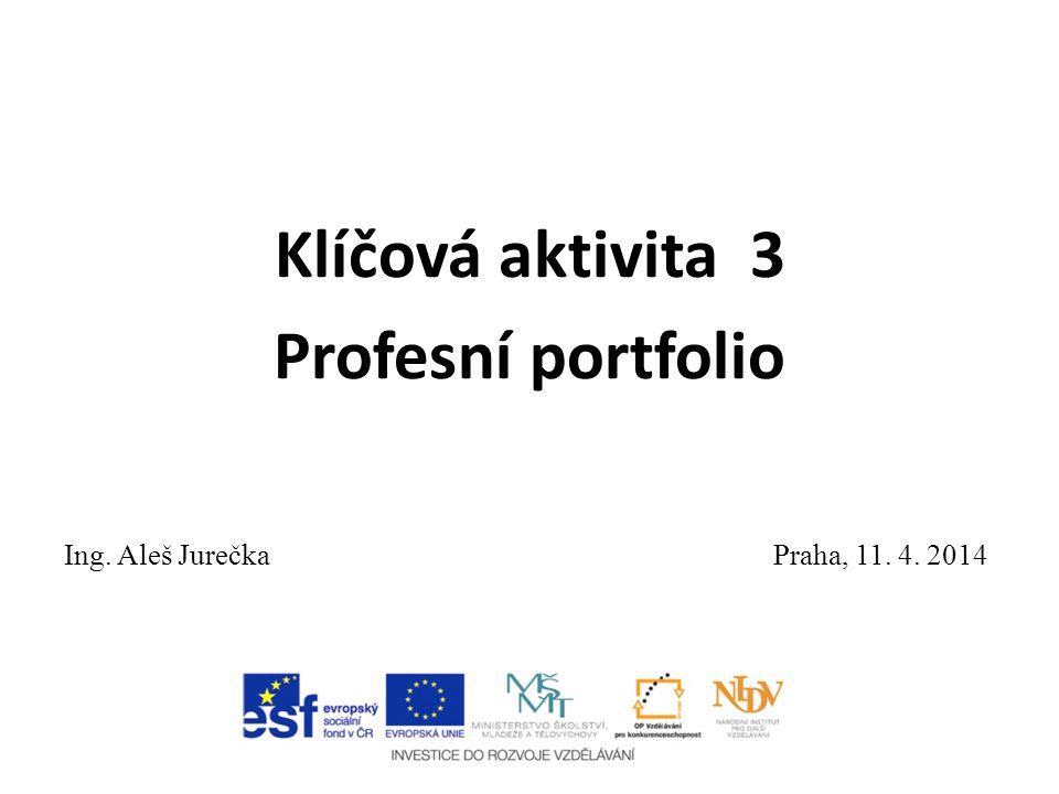 Klíčová aktivita 3 Profesní portfolio Ing. Aleš Jurečka Praha, 11. 4. 2014