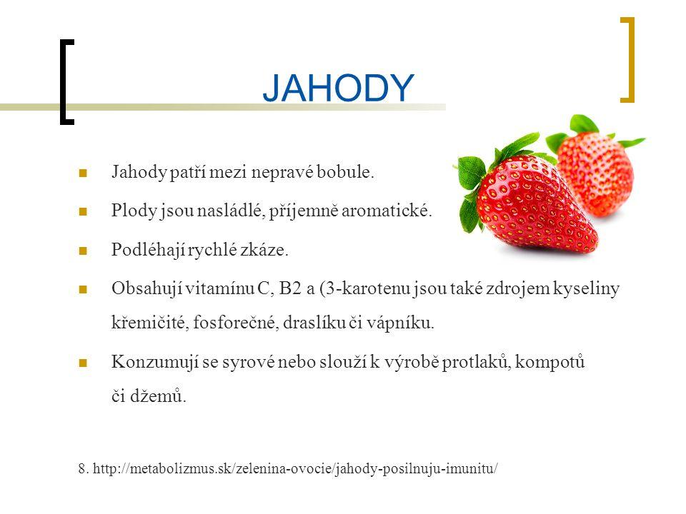 JAHODY Jahody patří mezi nepravé bobule. Plody jsou nasládlé, příjemně aromatické.