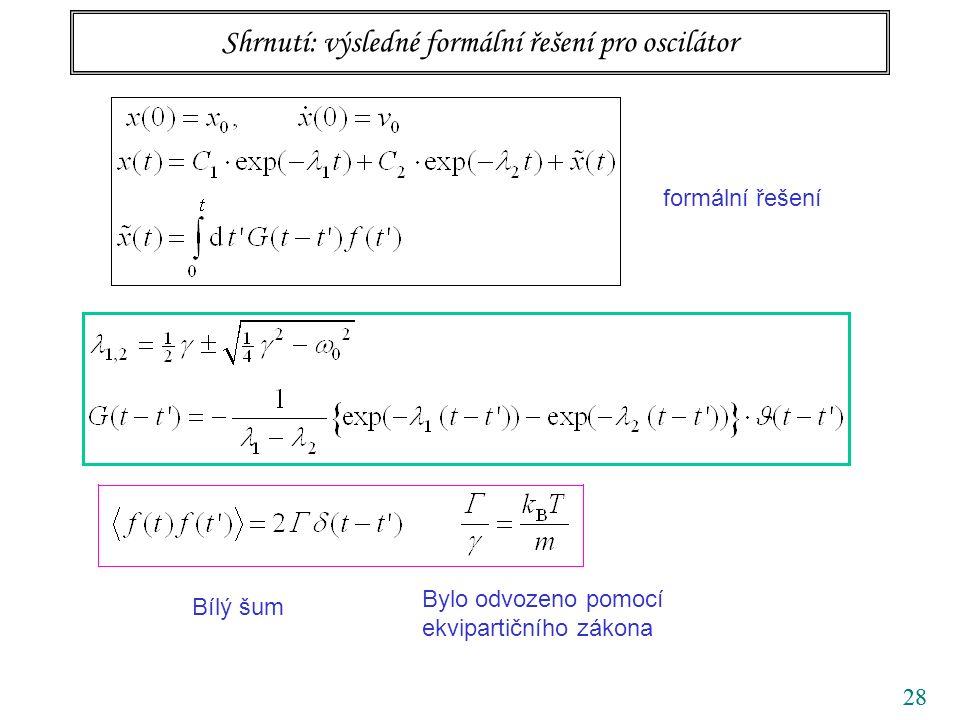 28 Shrnutí: výsledné formální řešení pro oscilátor formální řešení Bylo odvozeno pomocí ekvipartičního zákona Bílý šum