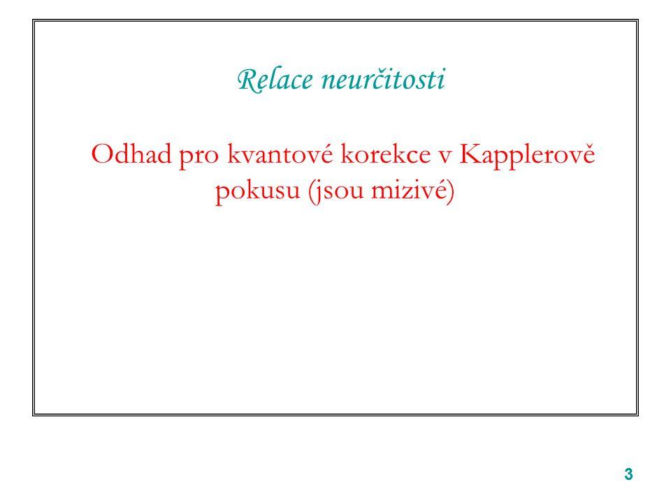 33 Relace neurčitosti Odhad pro kvantové korekce v Kapplerově pokusu (jsou mizivé)