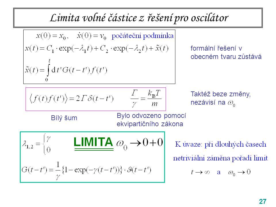 27 Limita volné částice z řešení pro oscilátor Taktéž beze změny, nezávisí na Bylo odvozeno pomocí ekvipartičního zákona Bílý šum formální řešení v obecném tvaru zůstává