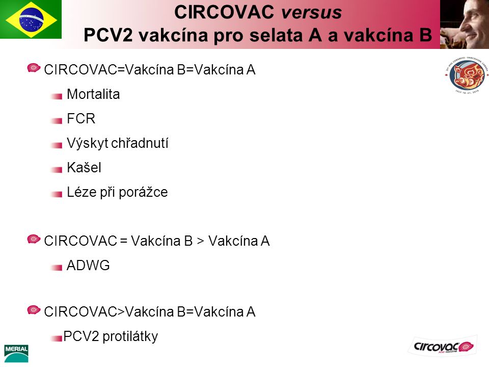 CIRCOVAC=Vakcína B=Vakcína A Mortalita FCR Výskyt chřadnutí Kašel Léze při porážce CIRCOVAC = Vakcína B > Vakcína A ADWG CIRCOVAC>Vakcína B=Vakcína A