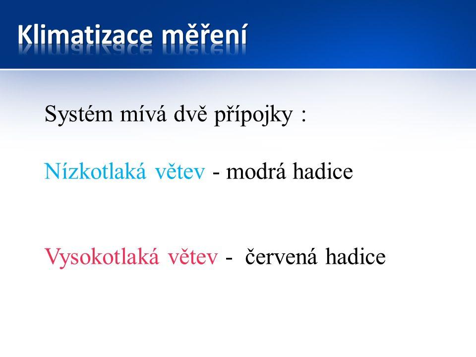 Systém mívá dvě přípojky : Nízkotlaká větev - modrá hadice Vysokotlaká větev - červená hadice