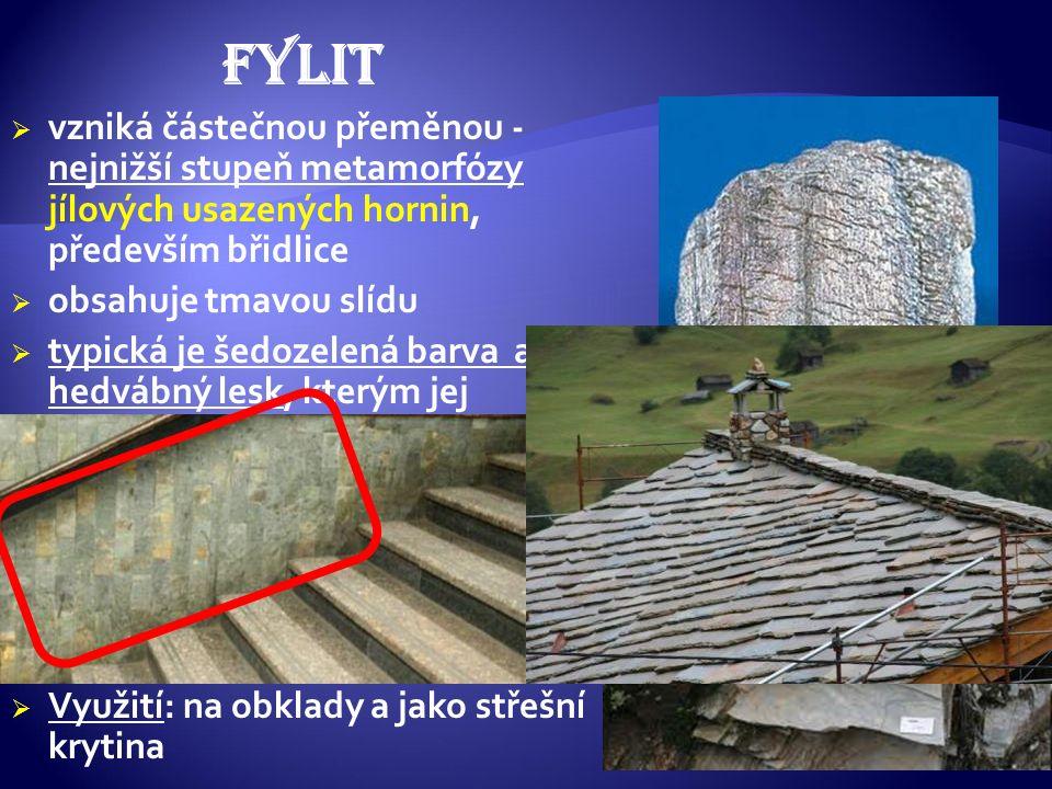 FYLIT  vzniká částečnou přeměnou - nejnižší stupeň metamorfózy jílových usazených hornin, především břidlice  obsahuje tmavou slídu  typická je šed