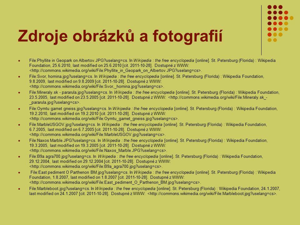 Zdroje obrázků a fotografií File:Phyllite in Geopark on Albertov.JPG?uselang=cs. In Wikipedia : the free encyclopedia [online]. St. Petersburg (Florid