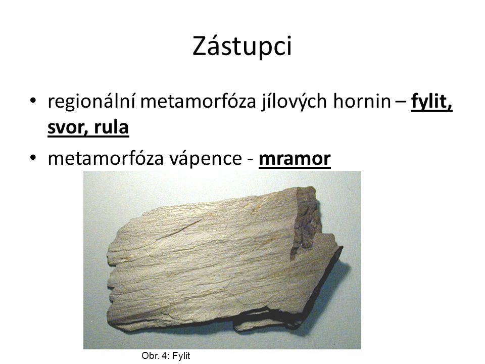 Zástupci regionální metamorfóza jílových hornin – fylit, svor, rula metamorfóza vápence - mramor Obr. 4: Fylit