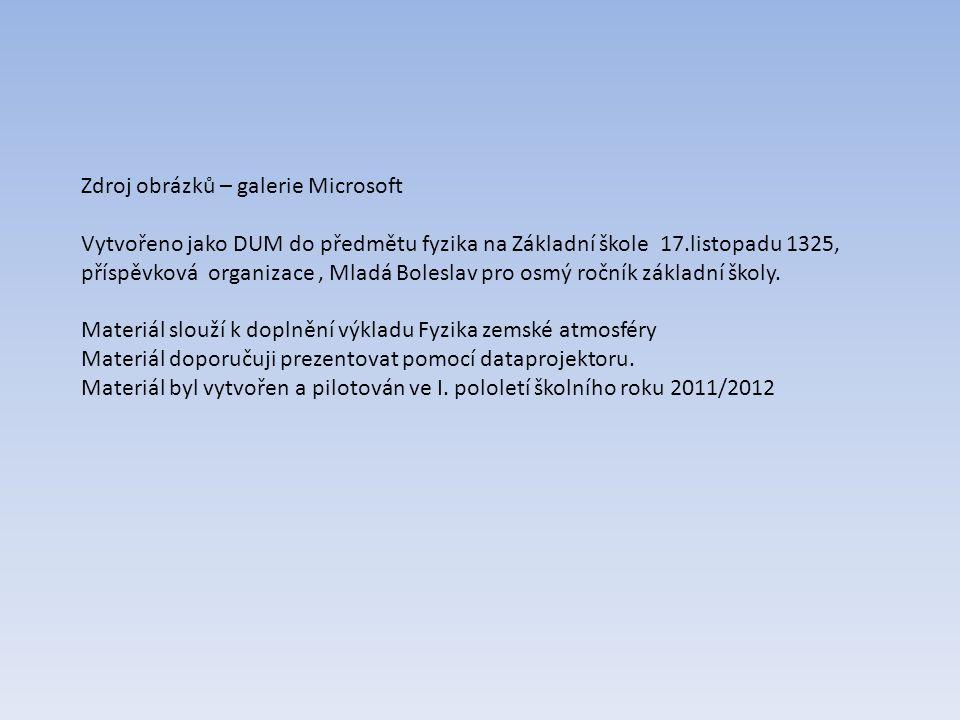 Zdroj obrázků – galerie Microsoft Vytvořeno jako DUM do předmětu fyzika na Základní škole 17.listopadu 1325, příspěvková organizace, Mladá Boleslav pro osmý ročník základní školy.