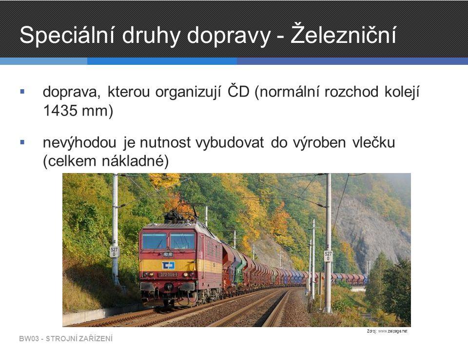 Speciální druhy dopravy - Železniční  doprava, kterou organizují ČD (normální rozchod kolejí 1435 mm)  nevýhodou je nutnost vybudovat do výroben vlečku (celkem nákladné) BW03 - STROJNÍ ZAŘÍZENÍ Zdroj: www.zelpage.net