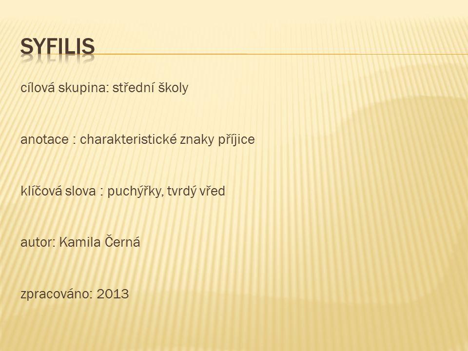 cílová skupina: střední školy anotace : charakteristické znaky příjice klíčová slova : puchýřky, tvrdý vřed autor: Kamila Černá zpracováno: 2013