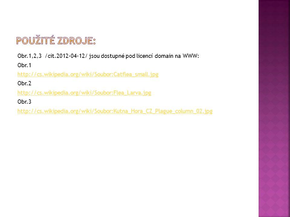 Obr.1,2,3 /cit.2012-04-12/ jsou dostupné pod licencí domain na WWW: Obr.1 http://cs.wikipedia.org/wiki/Soubor:Catflea_small.jpg Obr.2 http://cs.wikipe