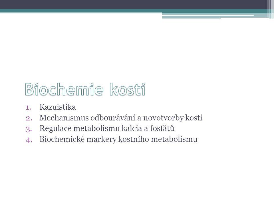1.Kazuistika 2.Mechanismus odbourávání a novotvorby kosti 3.Regulace metabolismu kalcia a fosfátů 4.Biochemické markery kostního metabolismu