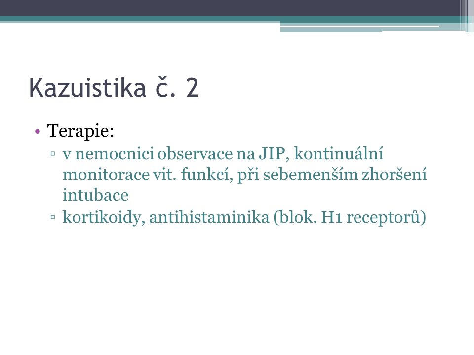 Kazuistika č. 2 Terapie: ▫v nemocnici observace na JIP, kontinuální monitorace vit.