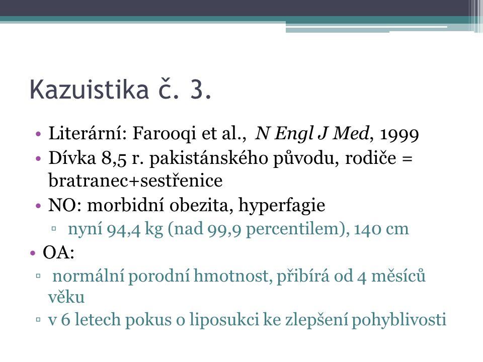 Kazuistika č. 3. Literární: Farooqi et al., N Engl J Med, 1999 Dívka 8,5 r.