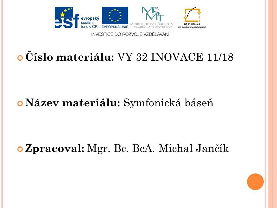 Číslo materiálu: VY 32 INOVACE 11/18 Název materiálu: Symfonická báseň Zpracoval: Mgr.