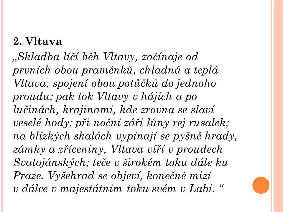 """2. Vltava """"Skladba líčí běh Vltavy, začínaje od prvních obou praménků, chladná a teplá Vltava, spojení obou potůčků do jednoho proudu; pak tok Vltavy"""