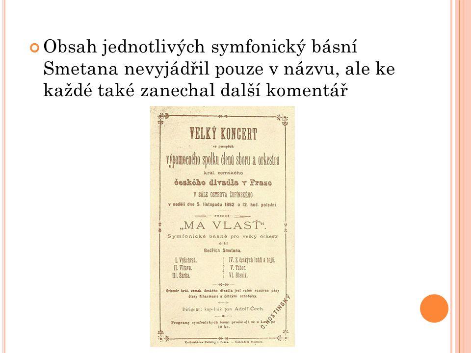 Obsah jednotlivých symfonický básní Smetana nevyjádřil pouze v názvu, ale ke každé také zanechal další komentář