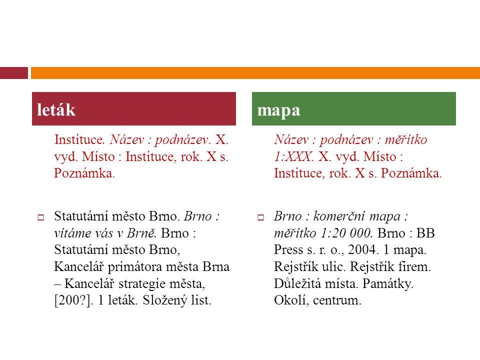 Instituce. Název : podnázev. X. vyd. Místo : Instituce, rok. X s. Poznámka.  Statutární město Brno. Brno : vítáme vás v Brně. Brno : Statutární město