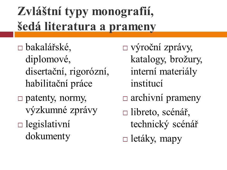 Zvláštní typy monografií, šedá literatura a prameny  bakalářské, diplomové, disertační, rigorózní, habilitační práce  patenty, normy, výzkumné zpráv