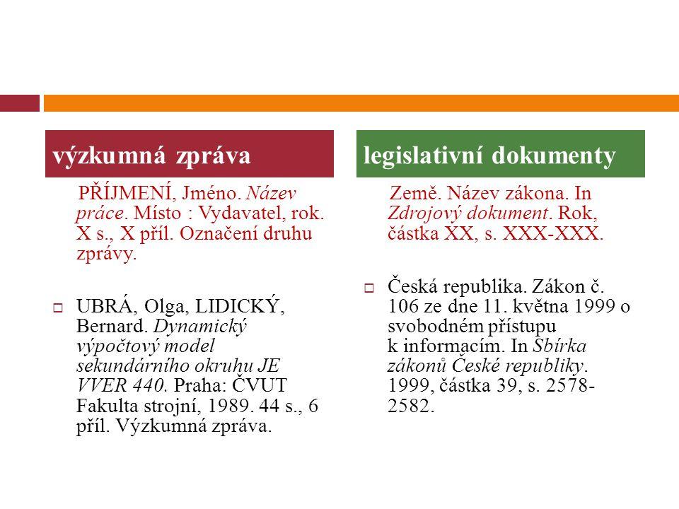 PŘÍJMENÍ, Jméno. Název práce. Místo : Vydavatel, rok. X s., X příl. Označení druhu zprávy.  UBRÁ, Olga, LIDICKÝ, Bernard. Dynamický výpočtový model s