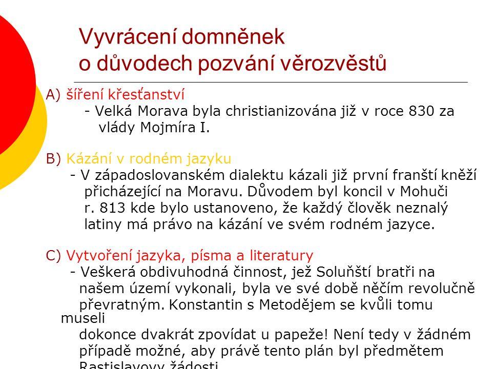 Vyvrácení domněnek o důvodech pozvání věrozvěstů A) šíření křesťanství - Velká Morava byla christianizována již v roce 830 za vlády Mojmíra I. B) Kázá