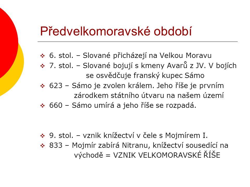 Předvelkomoravské období  6. stol. – Slované přicházejí na Velkou Moravu  7.